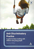 Anti-Discriminatory Practice - A Guide for Those Working with Children and Young People